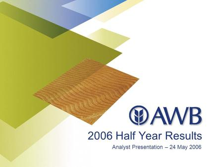 2006 Half Year Results Analyst Presentation – 24 May 2006.