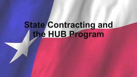 State Contracting and the HUB Program. Be HUB Certified- Be Ready for Opportunity The goal of the Statewide HUB Program is : to actively involve HUBs.