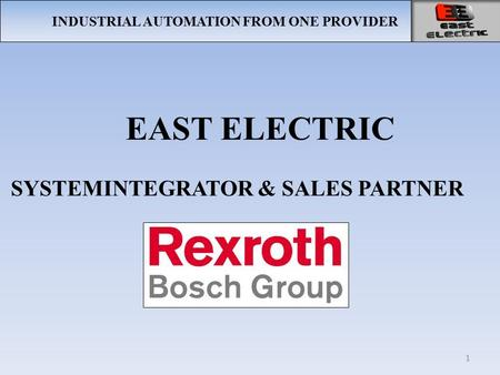 INDUSTRIAL AUTOMATION FROM ONE PROVIDER EAST ELECTRIC 1 SYSTEMINTEGRATOR & SALES PARTNER.