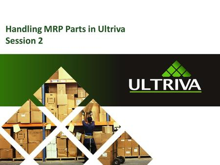 Handling MRP Parts in Ultriva Session 2. About Us… Lori McNeely Ultriva Customer Support Specialist 2 Ed Conrey
