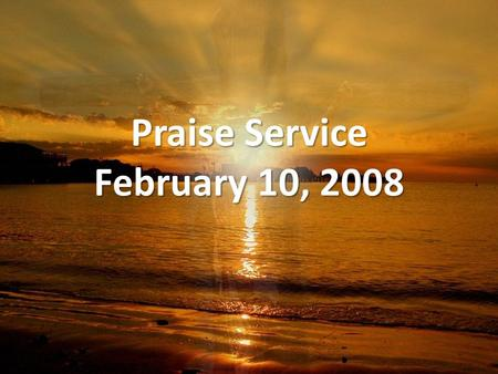 Praise Service February 10, 2008. Order of Service Pre-Service Pre-Service – God of Wonders Welcome Welcome Worship Worship – Blessed Be Your Name – How.