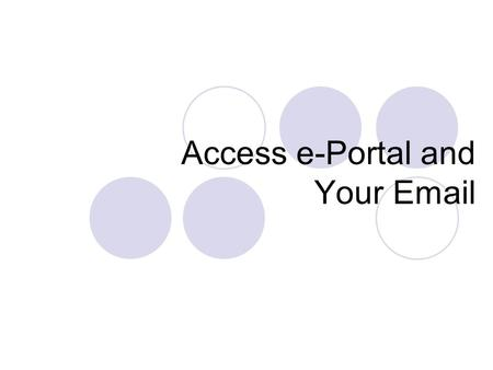 Access e-Portal and Your Email. How to Access e-Portal for My Personal Information?