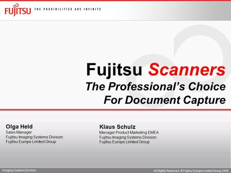 Imaging Systems Division All Rights Reserved. © Fujitsu Europe Limited Group 2008 Fujitsu <strong>Scanners</strong> The Professional's Choice For Document Capture Klaus.