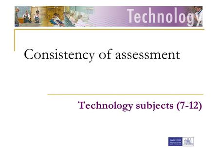 Consistency of assessment Technology subjects (7-12)