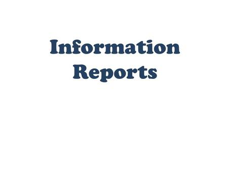 Information Reports. Purpose: The purpose of an information report is to inform the reader about the topic.