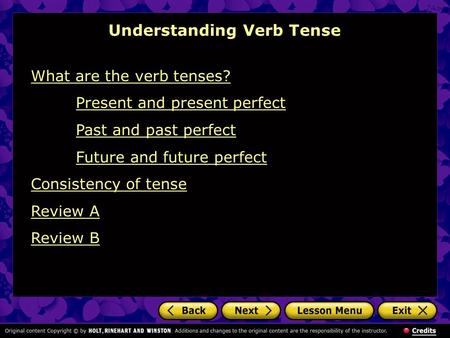 Understanding Verb Tense What are the verb tenses? Present and present perfect Past and past perfect Future and future perfect Consistency of tense Review.