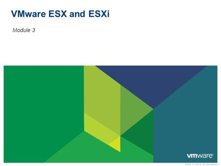 © 2010 VMware Inc. All rights reserved VMware ESX and ESXi Module 3.