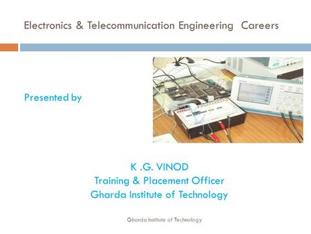 Electronics & Telecommunication Engineering Careers Presented by K.G. VINOD Training & Placement Officer Gharda Institute of Technology.