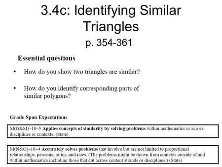 3.4c: Identifying Similar Triangles p. 354-361. AA Similarity If 2 angles in 1 triangle are congruent to 2 angles in a 2 nd triangle, then the 2 triangles.