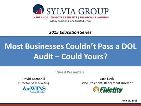 Most Businesses Couldn't Pass a DOL Audit – Could Yours? Guest Presenters June 16, 2015 2015 Education Series David Antonelli Director of Marketing Jack.