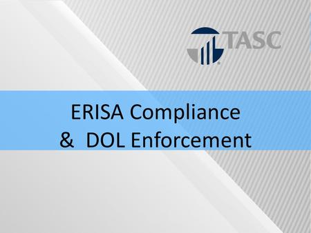 ERISA Compliance & DOL Enforcement. TASC Confidentiality This Seminar and all materials presented are the property of TASC. No part of this seminar or.