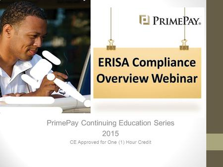 PrimePay Continuing Education Series 2015 CE Approved for One (1) Hour Credit.