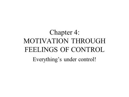 Chapter 4: MOTIVATION THROUGH FEELINGS OF CONTROL