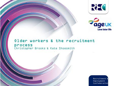 Www.rec.uk.com Recruitment and Employment Confederation Recruitment & Employment Confederation Older workers & the recruitment process Christopher Brooks.
