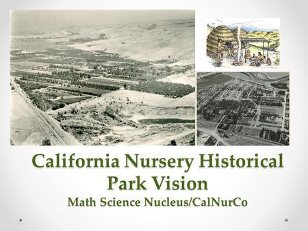 California Nursery Historical Park Vision Math Science Nucleus/CalNurCo.