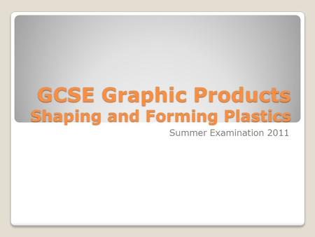 GCSE Graphic Products Shaping and Forming Plastics