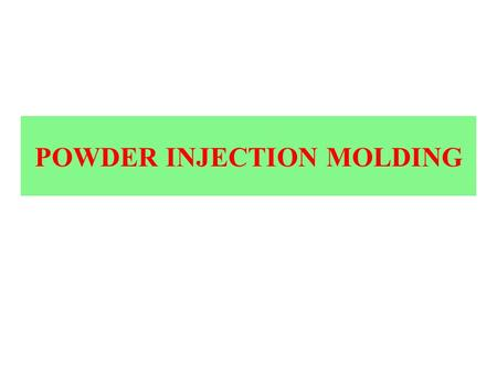 POWDER INJECTION MOLDING. The Powder Injection Molding (PIM) process is said to be a combination of conventional powder metallurgy and plastic injection.