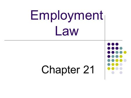 Employment Law Chapter 21. Employment Lawyers represent employees and employers in cases often involving disputes over wages, work safety, harassment.