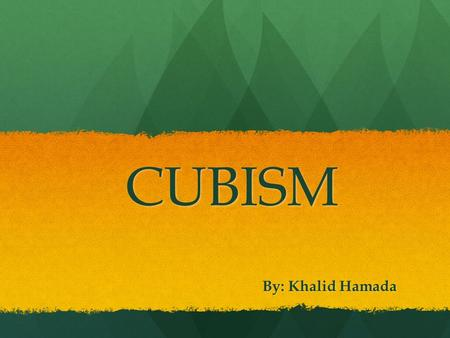 CUBISM By: Khalid Hamada. What Is Cubism? Cubism is a style of art created in 1908 by two famous painters Pablo Picasso and George Braque. They both used.