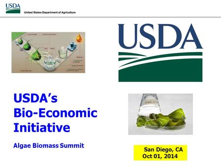 USDA's Bio-Economic Initiative Algae Biomass Summit San Diego, CA Oct 01, 2014.