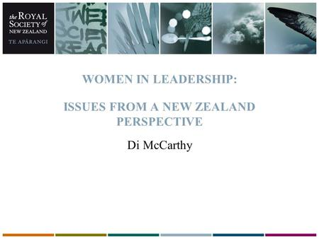 WOMEN IN LEADERSHIP: ISSUES FROM A NEW ZEALAND PERSPECTIVE Di McCarthy.