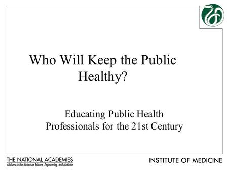 Who Will Keep the Public Healthy? Educating Public Health Professionals for the 21st Century.