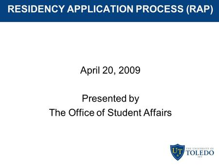 RESIDENCY APPLICATION PROCESS (RAP) April 20, 2009 Presented by The Office of Student Affairs.