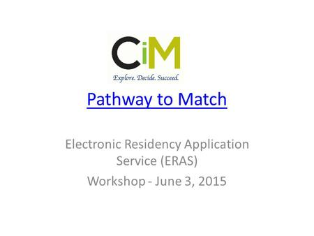 Pathway to Match Electronic Residency Application Service (ERAS) Workshop - June 3, 2015.