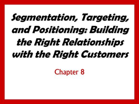 Objectives Be able to define the three steps of target marketing: market segmentation, target marketing, and market positioning. Understand the major.