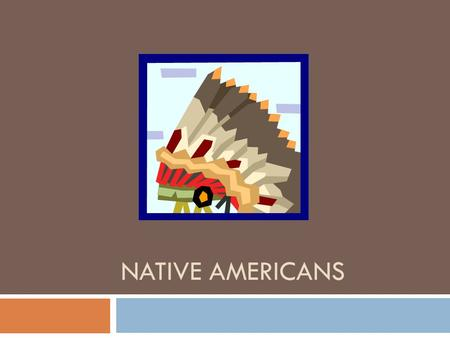NATIVE AMERICANS. Native American Values and Beliefs  American <strong>Indians</strong> saw no difference between man and his animal brothers and sisters long before.