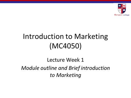 Introduction to <strong>Marketing</strong> (MC4050) Lecture Week 1 Module outline and Brief introduction to <strong>Marketing</strong>.
