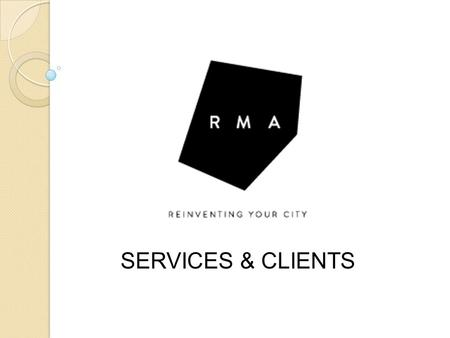 SERVICES & CLIENTS 4.10.2015. PROJECT MANAGEMENT RMA provides project management services in the areas of government affairs, economic development, Public-Private.