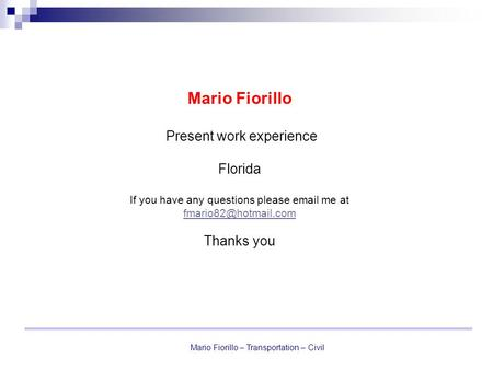 Mario Fiorillo – Transportation – Civil Mario Fiorillo Present work experience Florida If you have any questions please  me at