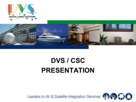 DVS / CSC PRESENTATION. Agenda DVS/CSC History DVS Approach DVS Benefits DVS Cruise Projects DVS SI Projects Project Expertise Opportunities Conclusion.