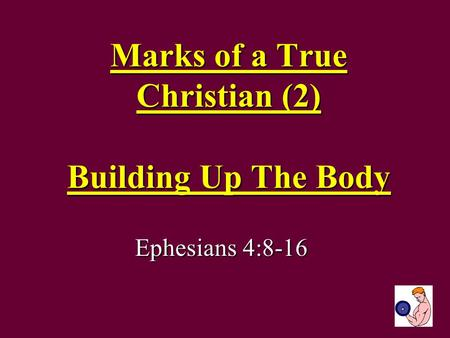 Marks of a True Christian (2) Building Up The Body Ephesians 4:8-16.