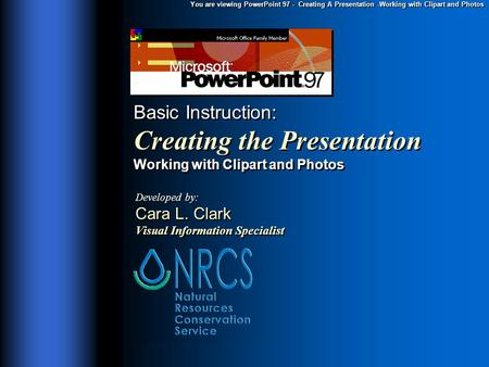 You are viewing PowerPoint 97 - Creating A Presentation -Working with Clipart and Photos Basic Instruction: Creating the Presentation Working with Clipart.