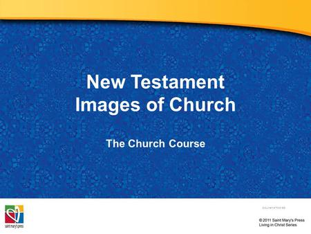 New Testament Images of Church The Church Course Document # TX001503.