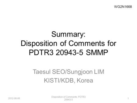 Summary: Disposition of Comments for PDTR3 20943-5 SMMP Taesul SEO/Sungjoon LIM KISTI/KDB, Korea 2012-06-061 Disposition of Comments, PDTR3 20943-5 WG2N1668.