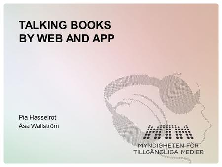 TALKING BOOKS BY WEB AND APP Pia Hasselrot Åsa Wallström.