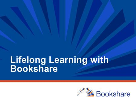 Lifelong Learning with Bookshare. 2 Understand Bookshare and its eligibility criteria and membership options Use the Bookshare online tools to manage.
