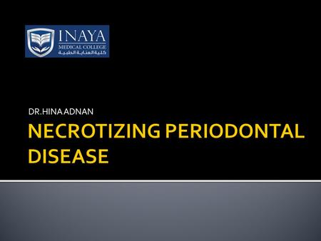 DR.HINA ADNAN.  DEFINITION ( NPD): is an inflammatory infection of periodontal tissue that involve tissue necrosis ( localized tissue death).  Division.
