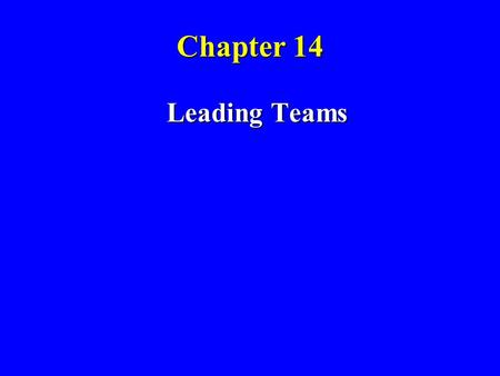 Chapter 14 Leading Teams 1.