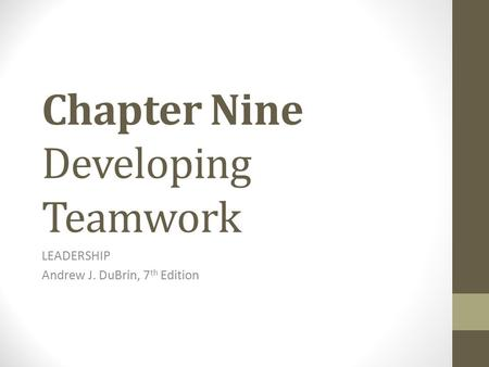 Chapter Nine Developing Teamwork LEADERSHIP Andrew J. DuBrin, 7 th Edition.