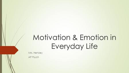 Motivation & Emotion in Everyday Life Mrs. Hensley AP Psych.