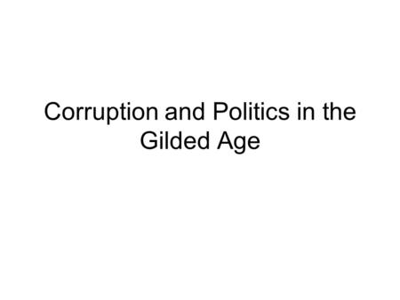 Corruption and Politics in the Gilded Age