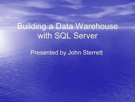 Building a Data Warehouse with SQL Server Presented by John Sterrett.