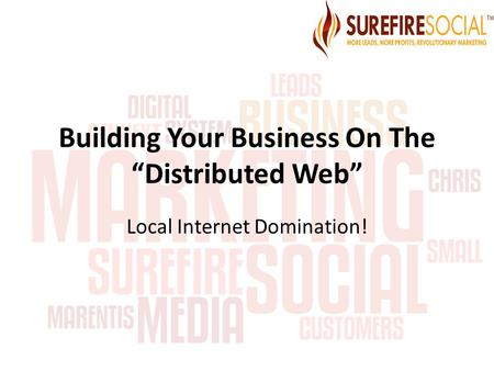 "Building Your Business On The ""Distributed Web"" Local Internet Domination!"