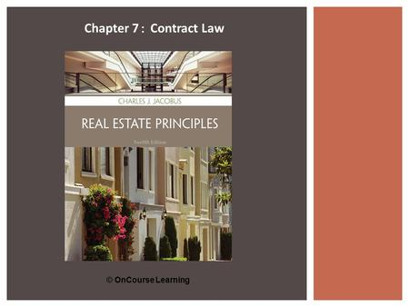 © OnCourse Learning Chapter 7 : Contract Law. © OnCourse Learning A legally enforceable agreement to do (or not to do) a particular thing.