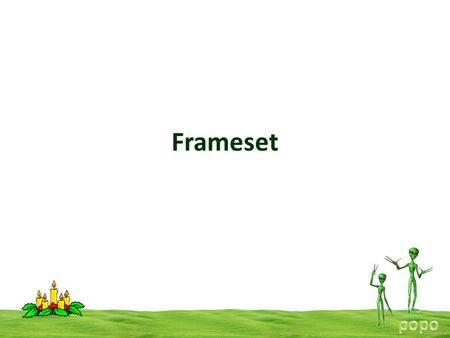 Frameset. FrameSet With frames, we can display more than one HTML document in the same browser window. Each HTML document is called a frame, and each.
