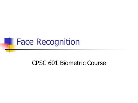 Face Recognition CPSC 601 Biometric Course.